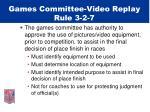 games committee video replay rule 3 2 7