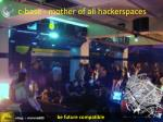 c base mother of all hackerspaces