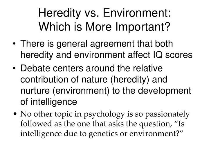 heredity and environment influence development Heredity factors influence what an organism develops into because of genetic influences, whereas the environment plays a role in determining what the organism becomes one example of this is height, which is partially determined by the person's genes, but is also determined by dietary differences.