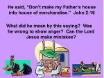 he said don t make my father s house into house of merchandise john 2 16