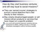 how do they start business ventures and still stay loyal to social missions