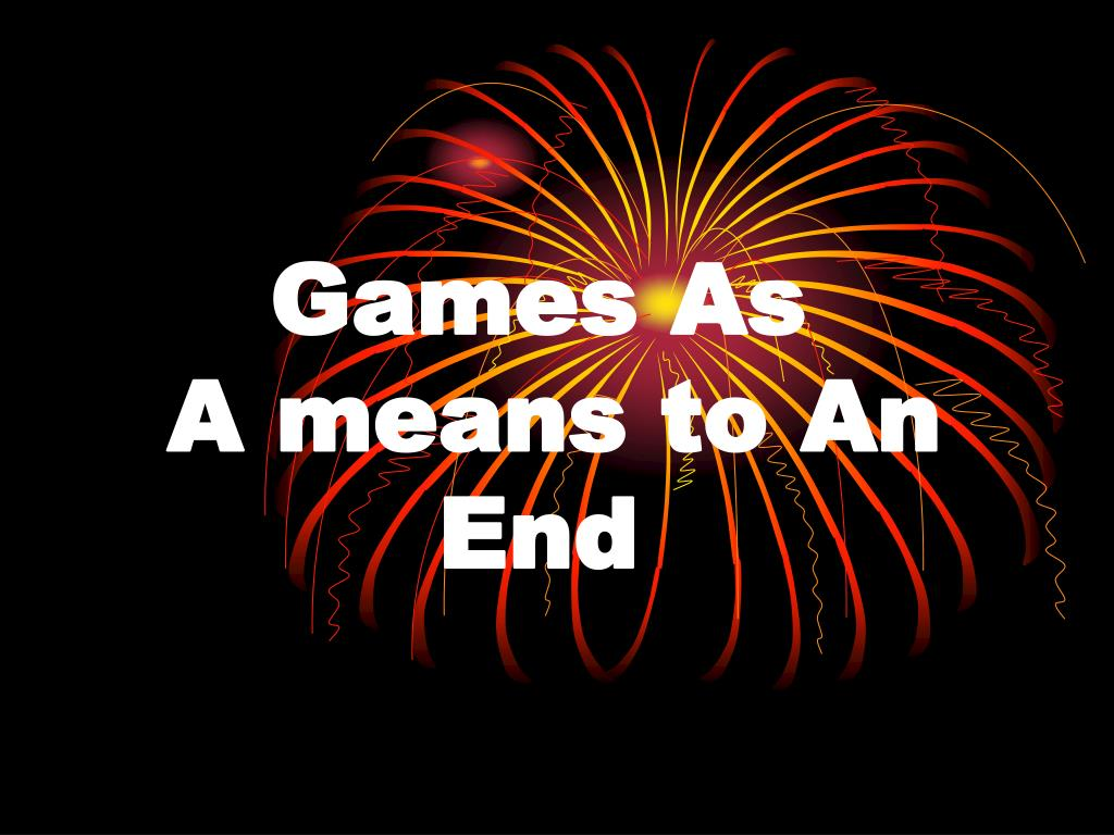 games as a means to an end l.