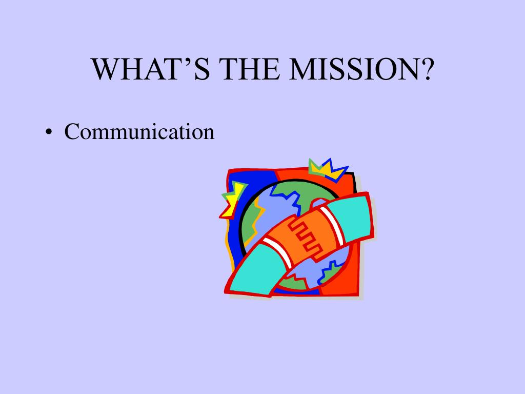 WHAT'S THE MISSION?