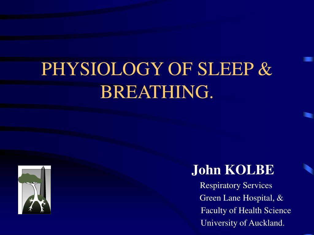 PHYSIOLOGY OF SLEEP & BREATHING.