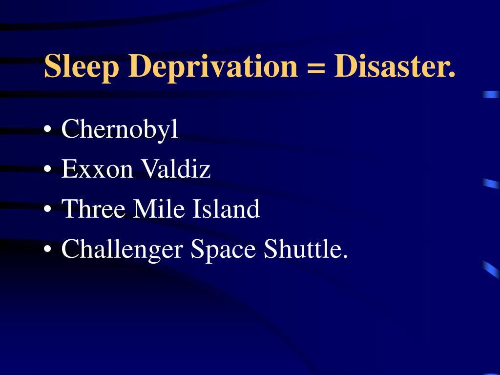 Sleep Deprivation = Disaster.