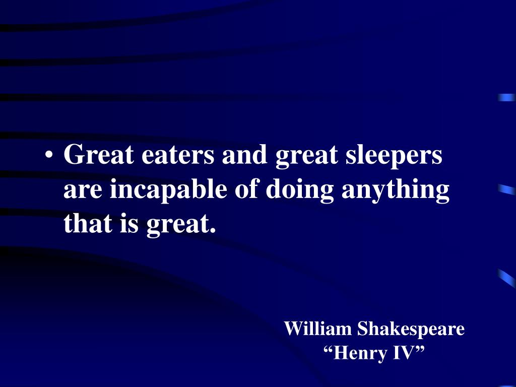 Great eaters and great sleepers are incapable of doing anything that is great.
