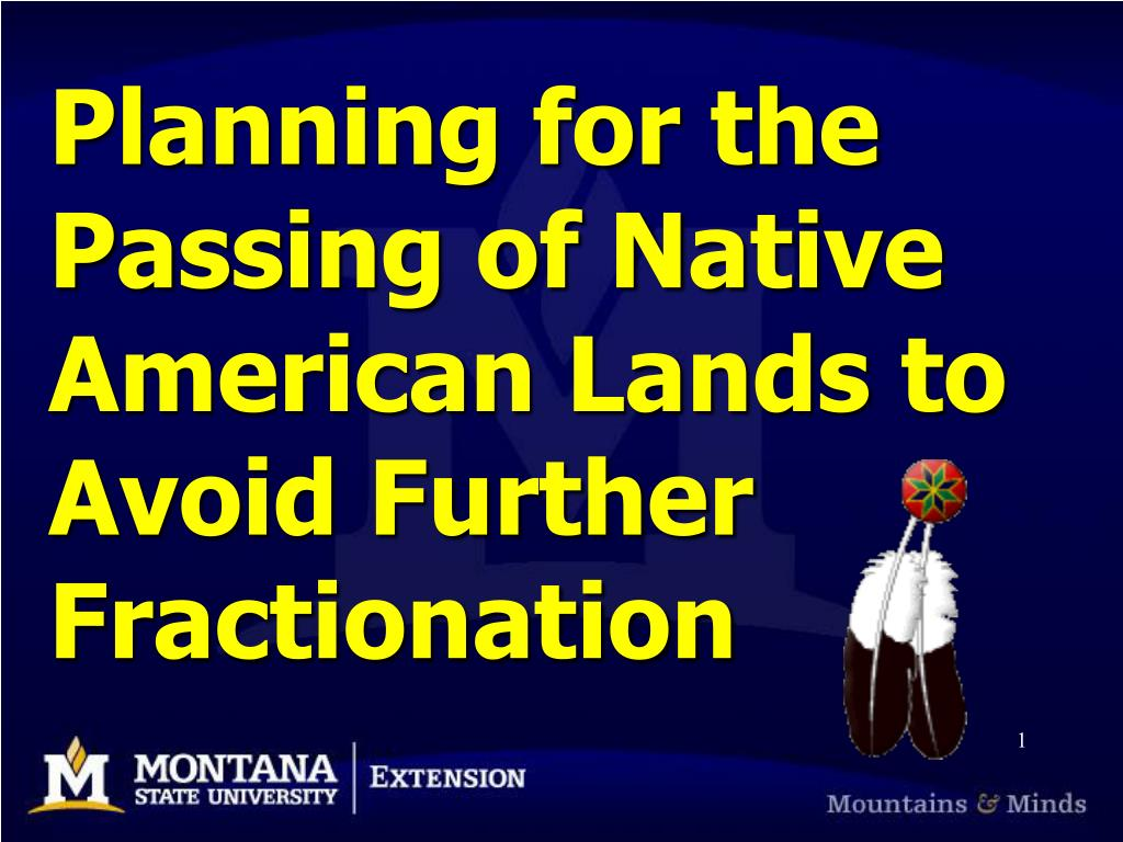 Planning for the Passing of Native American Lands to Avoid Further            Fractionation