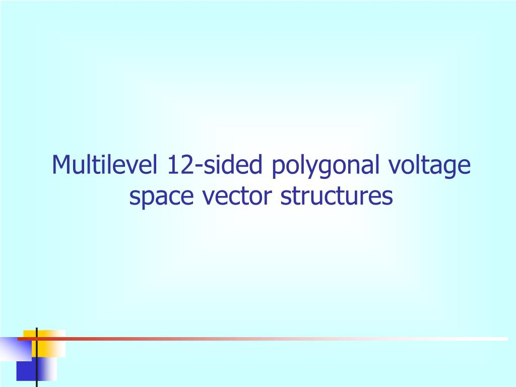Multilevel 12-sided polygonal voltage space vector structures