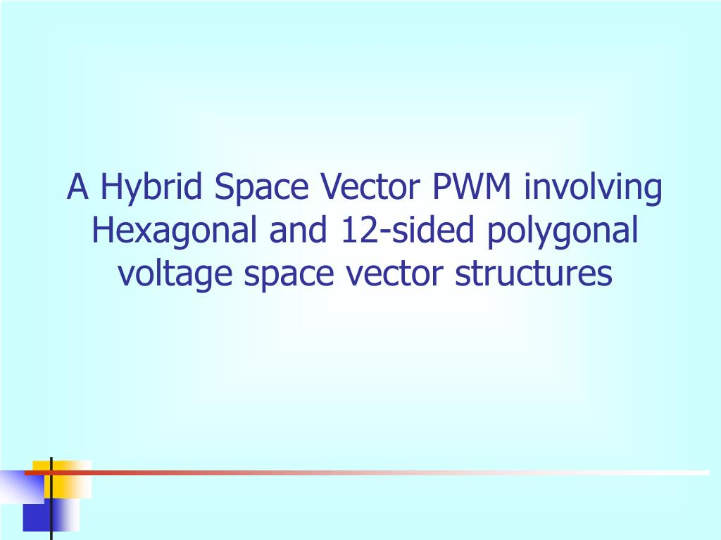 A Hybrid Space Vector PWM involving Hexagonal and 12-sided polygonal voltage space vector structures