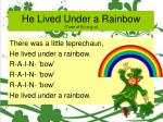 he lived under a rainbow tune of b i n g o
