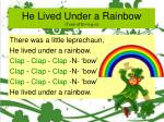 he lived under a rainbow tune of b i n g o12
