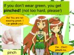 if you don t wear green you get pinched not too hard please