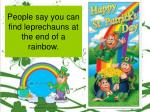 people say you can find leprechauns at the end of a rainbow