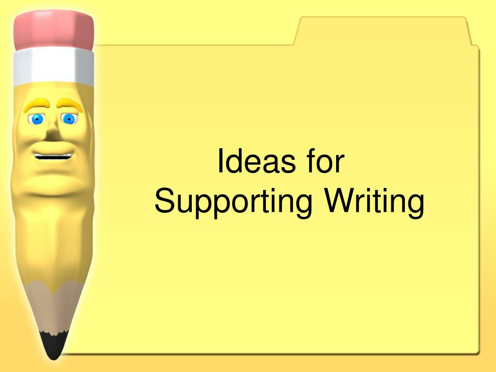 Ideas for           		Supporting Writing
