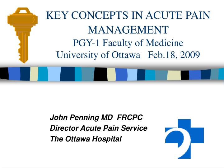 key concepts in acute pain management pgy 1 faculty of medicine university of ottawa feb 18 2009 n.