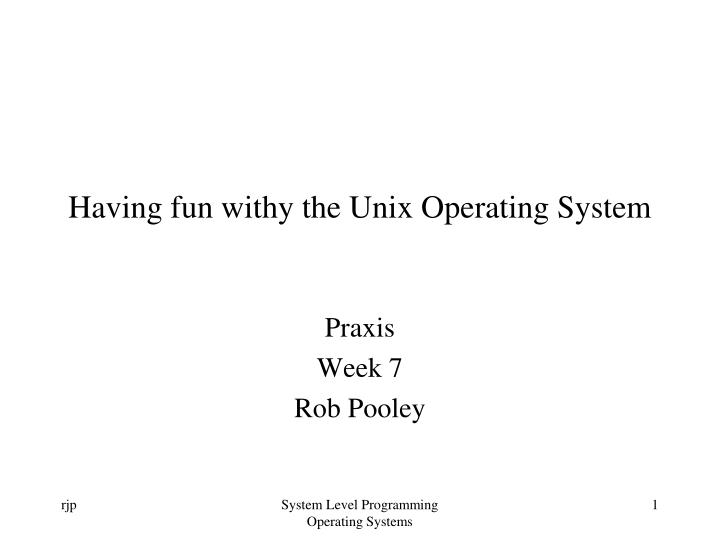 Having fun withy the unix operating system