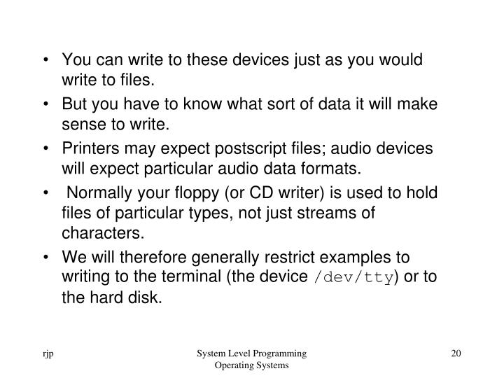 You can write to these devices just as you would write to files.