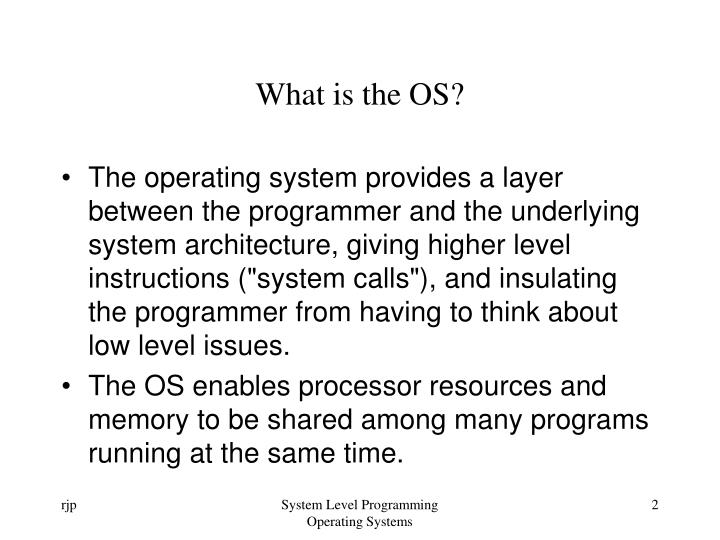 What is the os