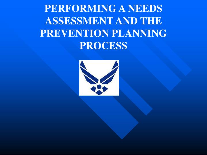 performing a needs assessment and the prevention planning process n.