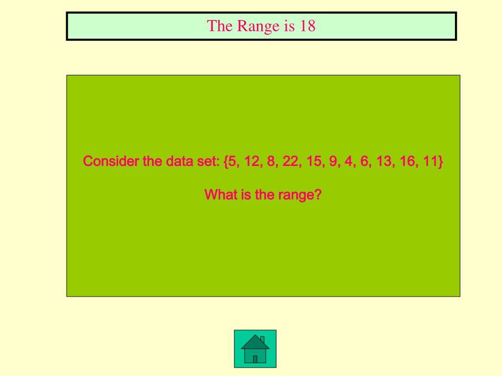 The Range is 18