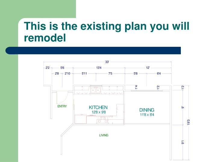 This is the existing plan you will remodel