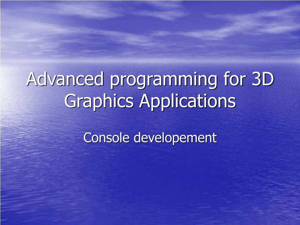 advanced programming for 3d graphics applications l.