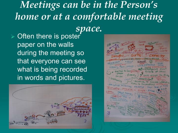 Meetings can be in the Person's home or at a comfortable meeting space.