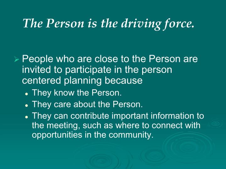 The Person is the driving force.