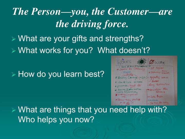 The Person—you, the Customer—are  the driving force.