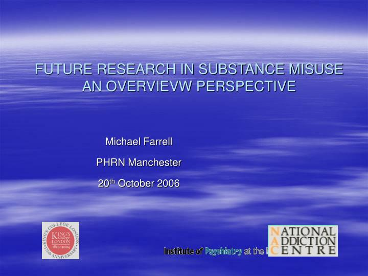 Future research in substance misuse an overvievw perspective