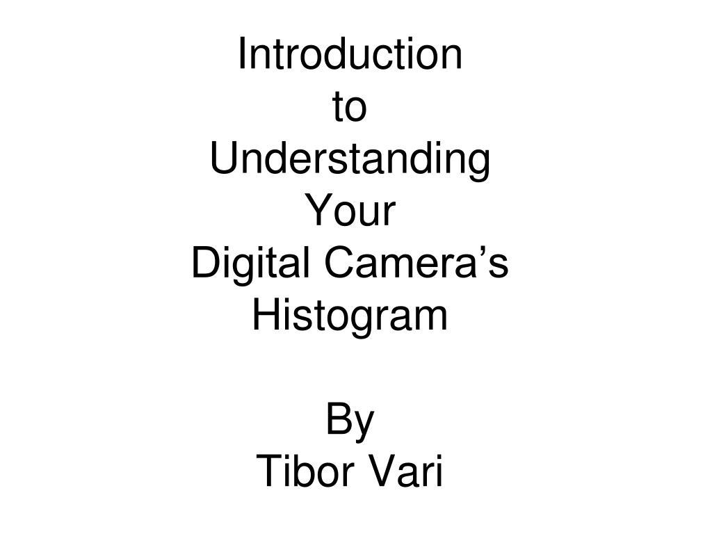 introduction to understanding your digital camera s histogram by tibor vari l.