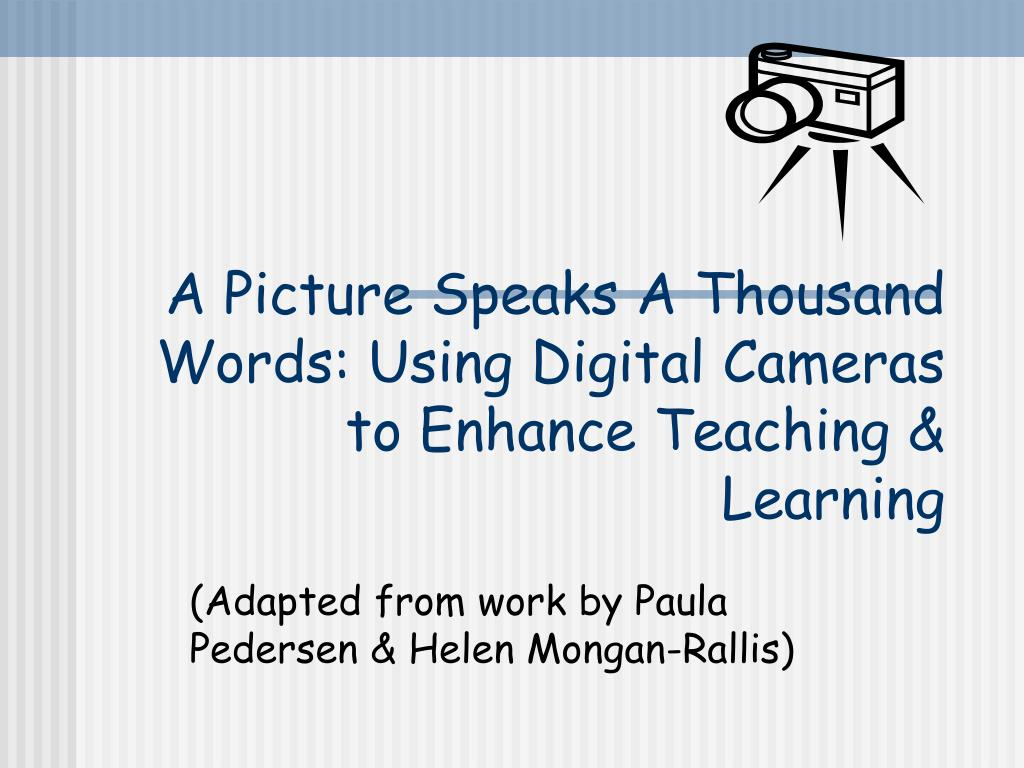 a picture speaks a thousand words using digital cameras to enhance teaching learning l.