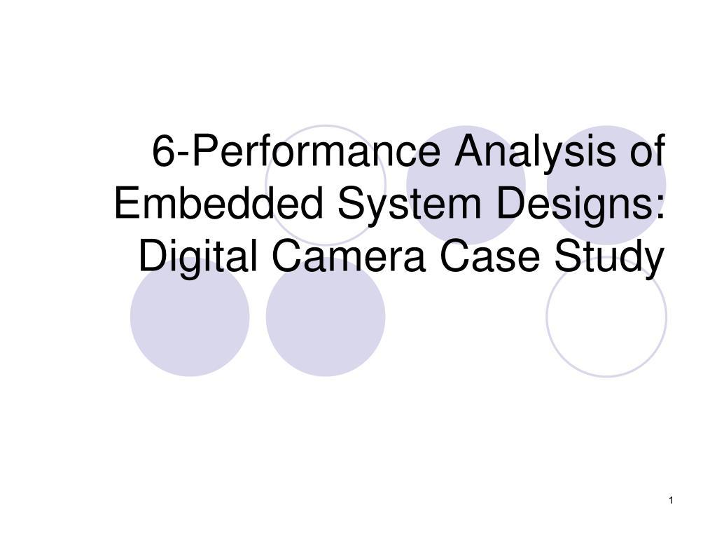 6 performance analysis of embedded system designs digital camera case study l.