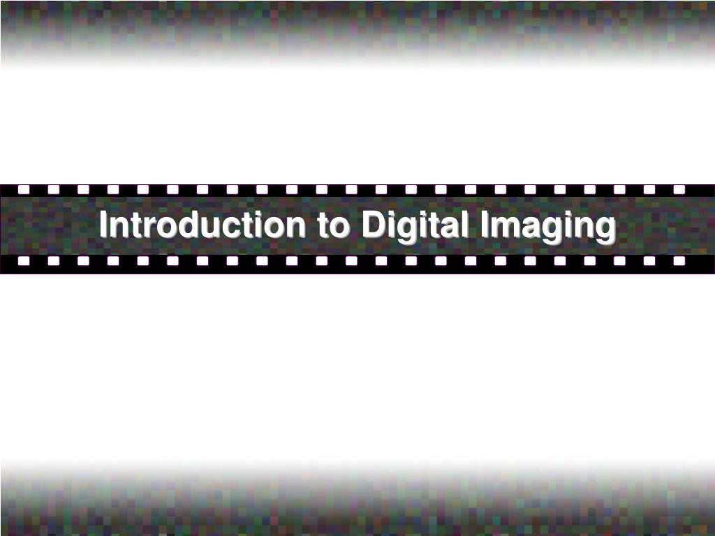 introduction to digital imaging l.