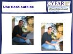 use flash outside