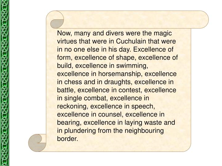 Now, many and divers were the magic virtues that were in Cuchulain that were in no one else in his d...