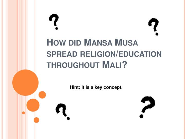 How did Mansa Musa spread religion/education throughout Mali?