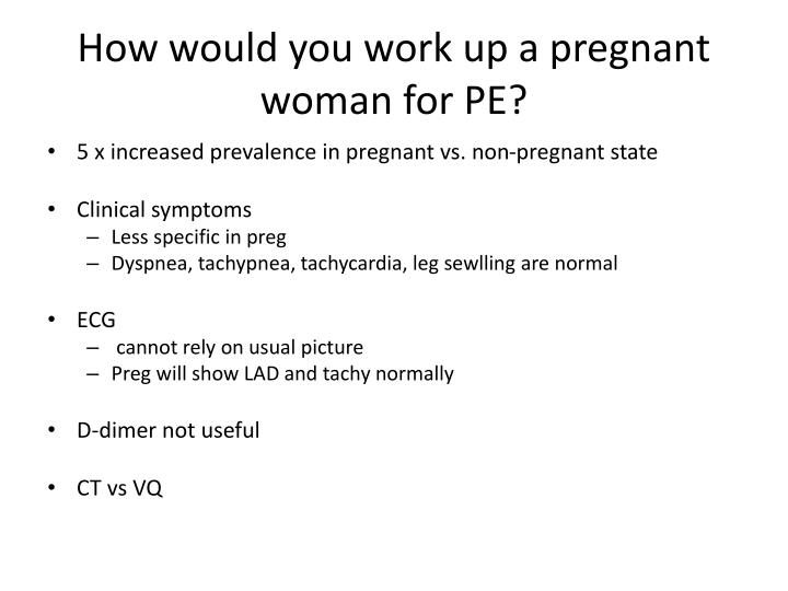 How would you work up a pregnant woman for PE?