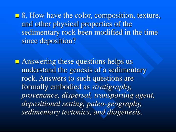 8. How have the color, composition, texture, and other physical properties of the sedimentary rock been modified in the time since deposition?