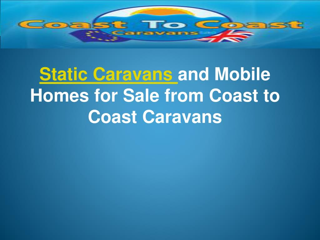 static caravans and mobile homes for sale from coast to coast caravans l.