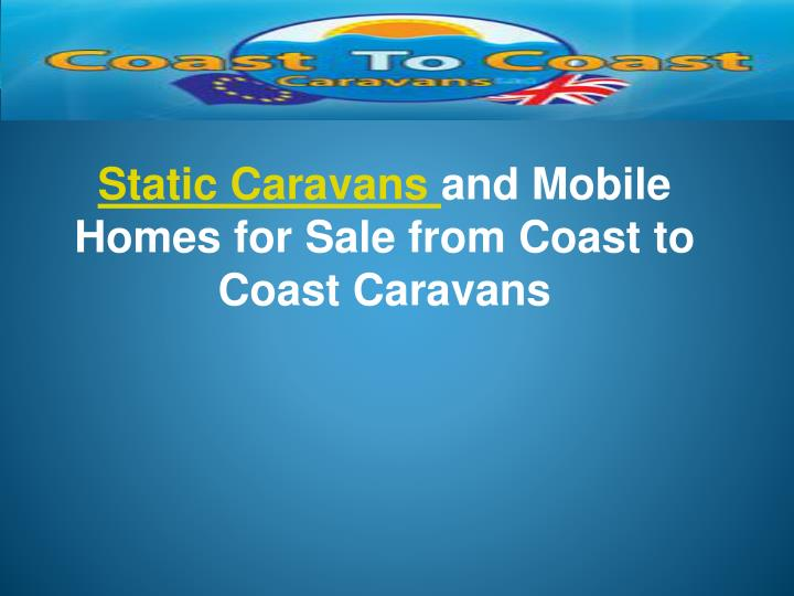 Static caravans and mobile homes for sale from coast to coast caravans