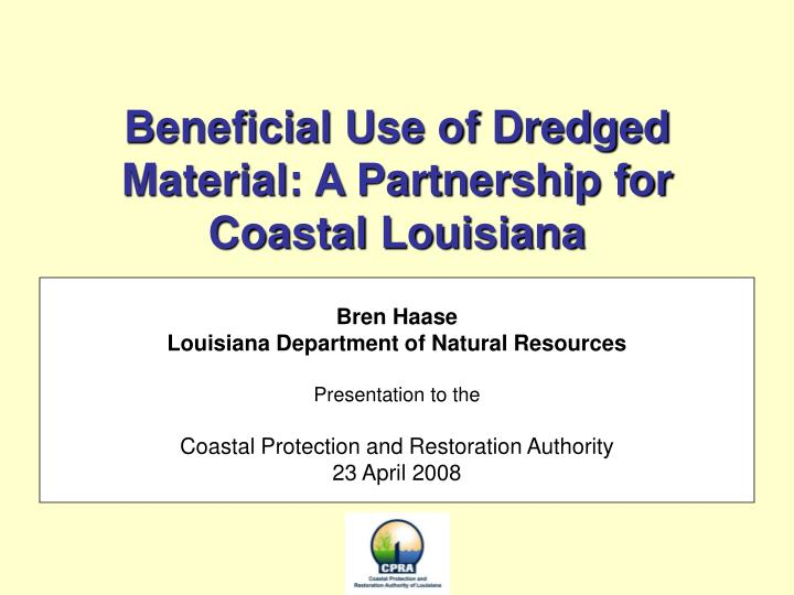 beneficial use of dredged material a partnership for coastal louisiana n.