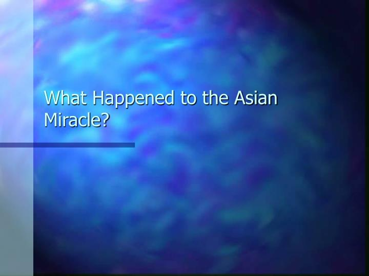 what happened to the asian miracle n.