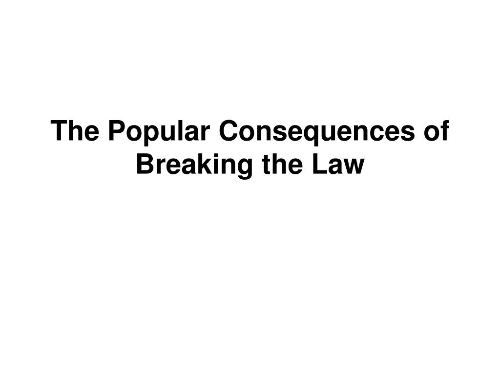 the popular consequences of breaking the law l.