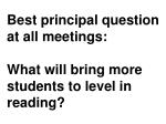best principal question at all meetings what will bring more students to level in reading