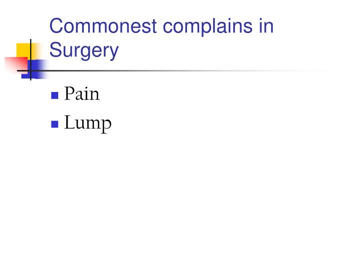 Commonest complains in Surgery