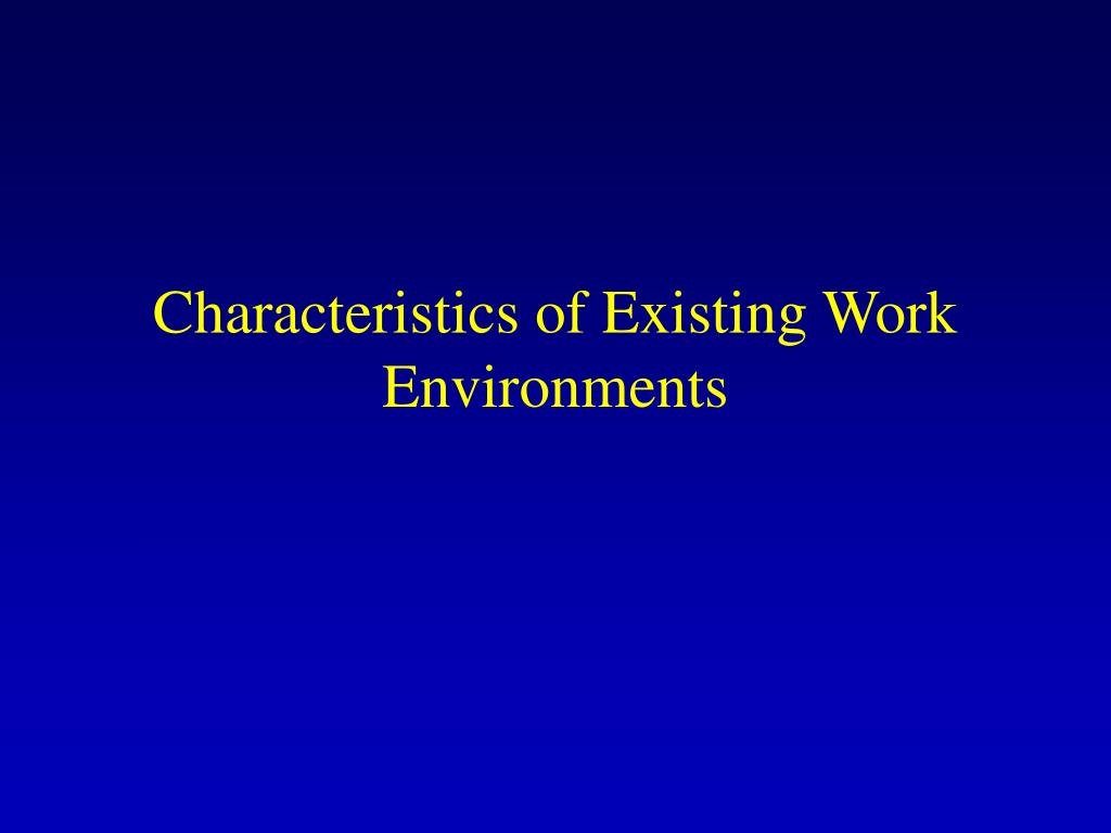Characteristics of Existing Work Environments