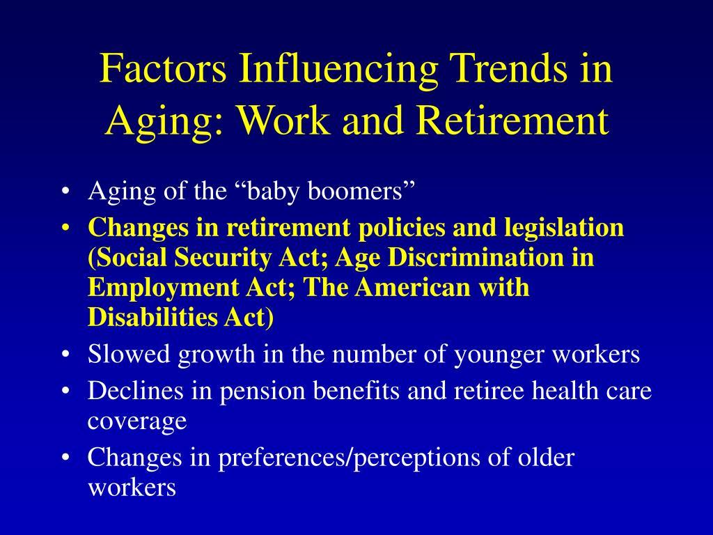 Factors Influencing Trends in Aging: Work and Retirement