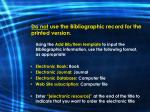 do not use the bibliographic record for the printed version