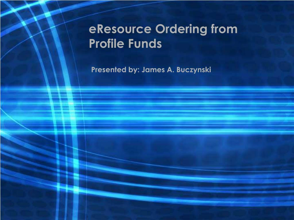 eresource ordering from profile funds l.